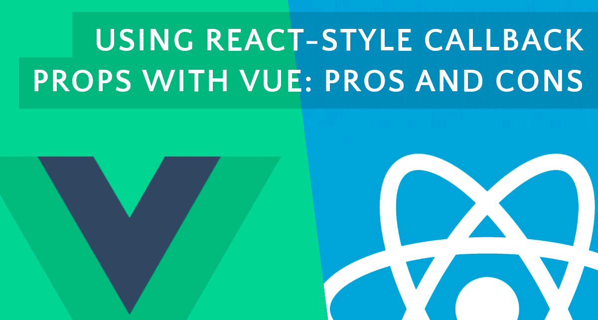 Using React-Style Callback Props With Vue: Pros and Cons - Vue js